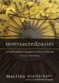 Seven Sacred Pauses; Macrina Wiederkehr